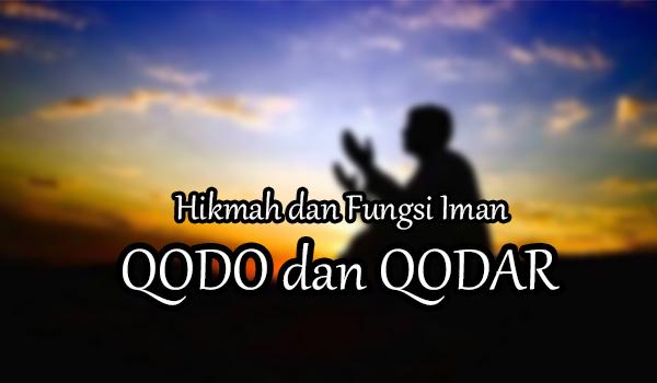 Hikmah dan Fungsi Mengimani Qada dan Qadar